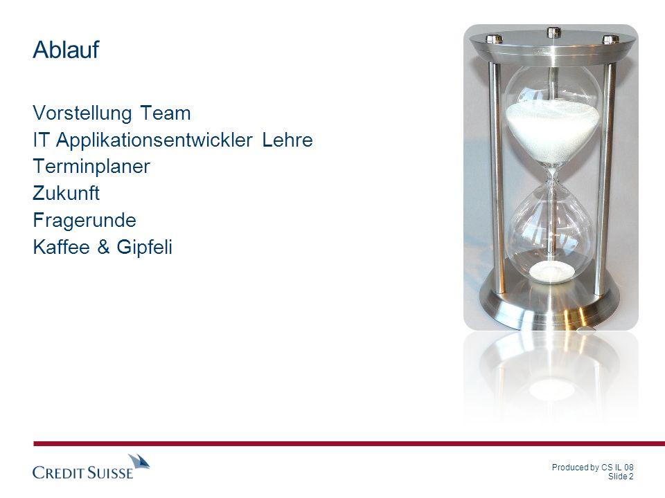 Produced by CS IL 08 Slide 2 Ablauf Vorstellung Team IT Applikationsentwickler Lehre Terminplaner Zukunft Fragerunde Kaffee & Gipfeli
