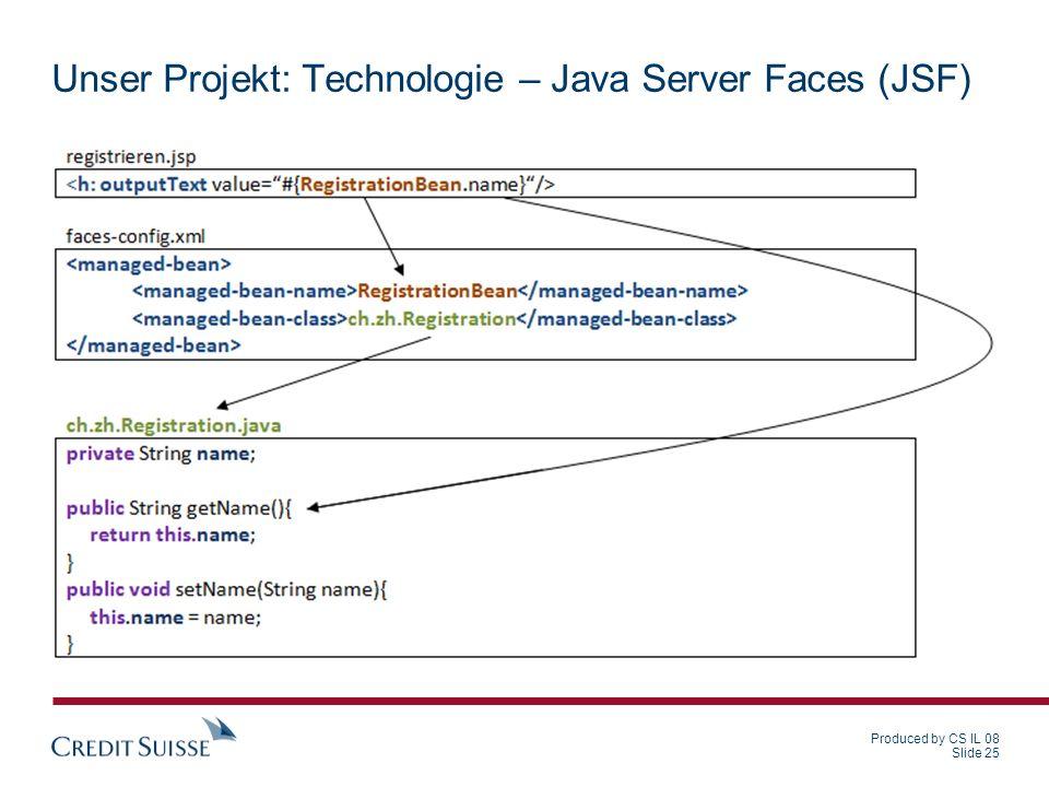 Produced by CS IL 08 Slide 25 Unser Projekt: Technologie – Java Server Faces (JSF)