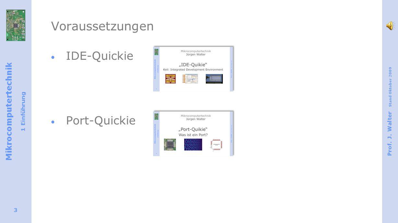 Mikrocomputertechnik 1 Einführung Prof. J. Walter Stand Oktober 2009 3 Voraussetzungen IDE-Quickie Port-Quickie