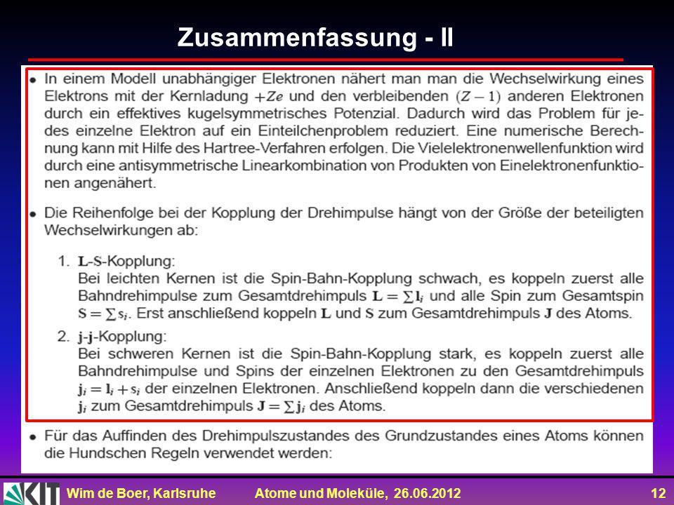 Wim de Boer, Karlsruhe Atome und Moleküle, 26.06.2012 12 Zusammenfassung - II