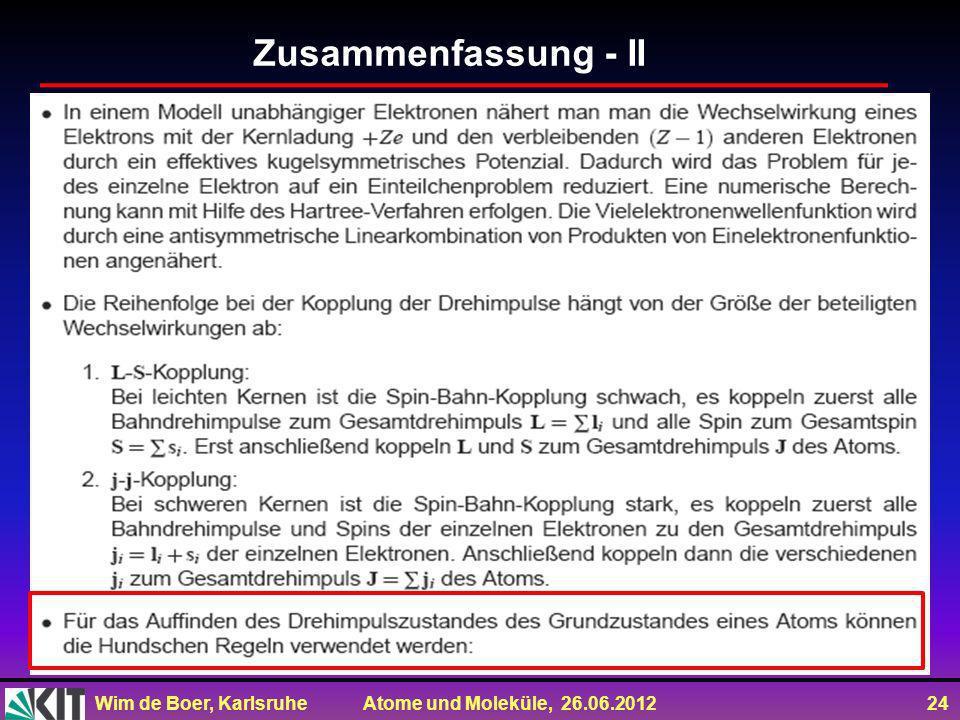 Wim de Boer, Karlsruhe Atome und Moleküle, 26.06.2012 24 Zusammenfassung - II