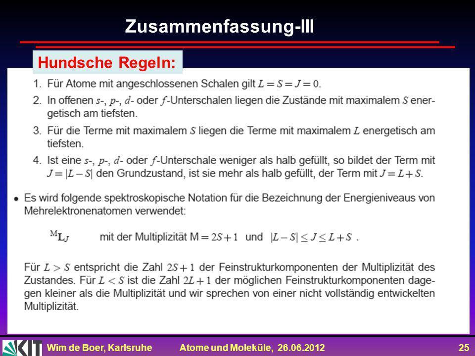 Wim de Boer, Karlsruhe Atome und Moleküle, 26.06.2012 25 Zusammenfassung-III Hundsche Regeln: