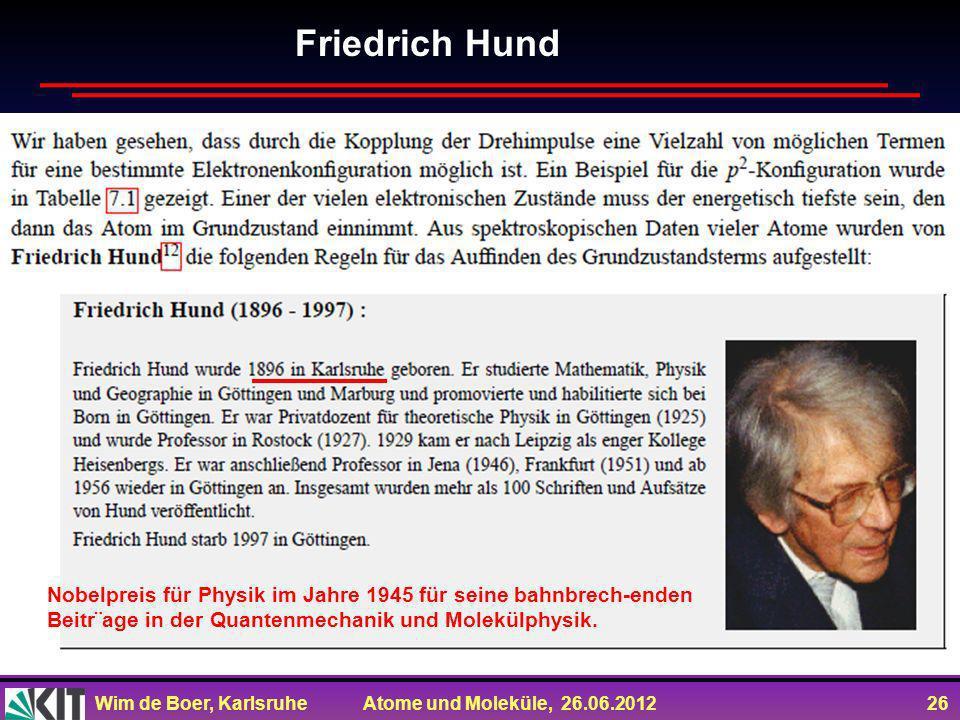 Wim de Boer, Karlsruhe Atome und Moleküle, 26.06.2012 26 Friedrich Hund Nobelpreis für Physik im Jahre 1945 für seine bahnbrech-enden Beitr¨age in der