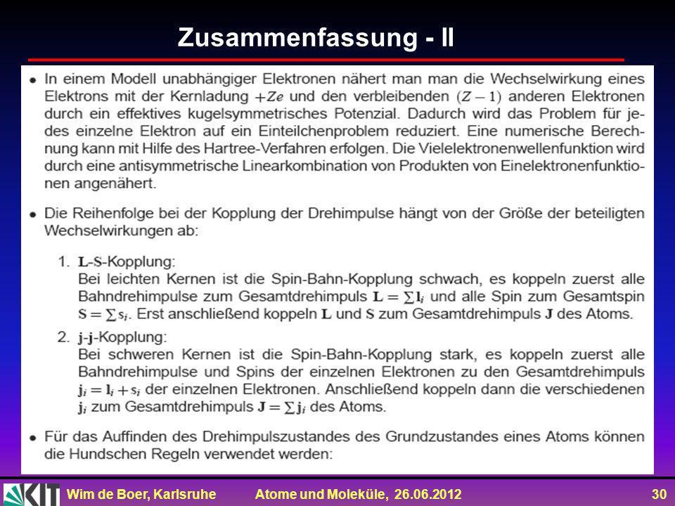 Wim de Boer, Karlsruhe Atome und Moleküle, 26.06.2012 30 Zusammenfassung - II