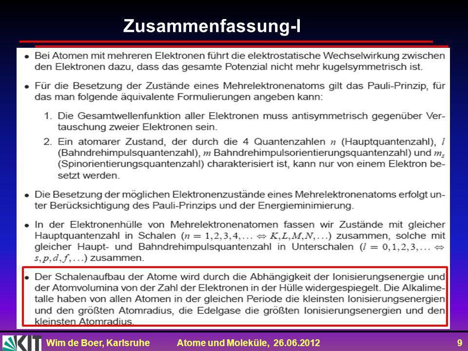 Wim de Boer, Karlsruhe Atome und Moleküle, 26.06.2012 9 Zusammenfassung-I