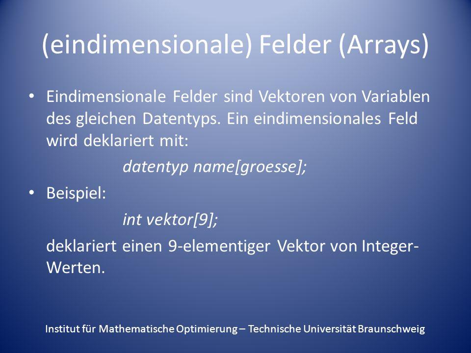 (eindimensionale) Felder (Arrays) Eindimensionale Felder sind Vektoren von Variablen des gleichen Datentyps.