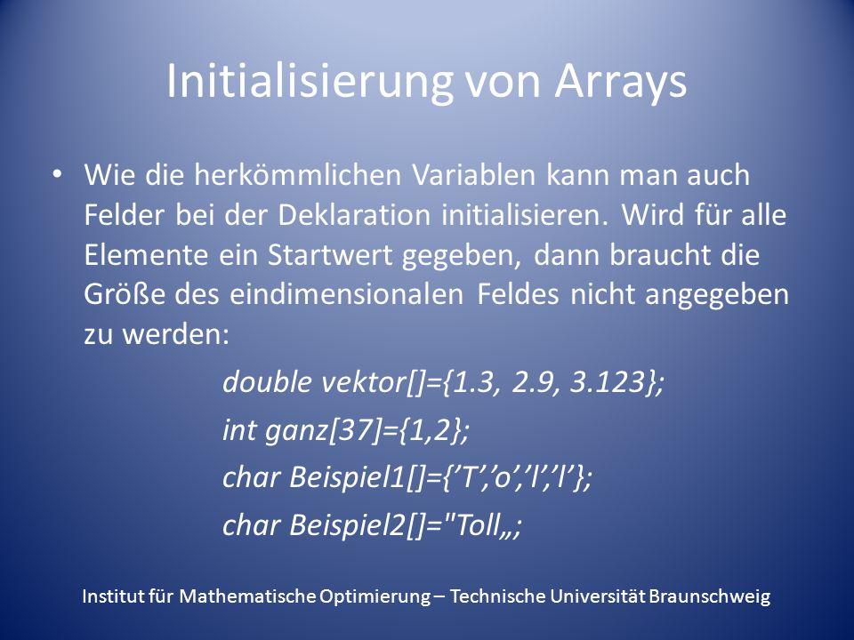 Initialisierung von Arrays Wie die herkömmlichen Variablen kann man auch Felder bei der Deklaration initialisieren.