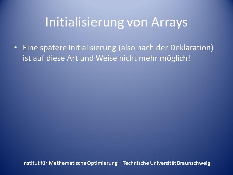 Initialisierung von Arrays Eine spätere Initialisierung (also nach der Deklaration) ist auf diese Art und Weise nicht mehr möglich.