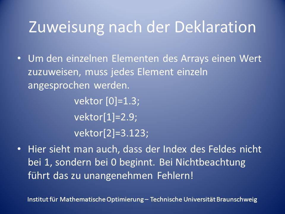 Zuweisung nach der Deklaration Um den einzelnen Elementen des Arrays einen Wert zuzuweisen, muss jedes Element einzeln angesprochen werden.