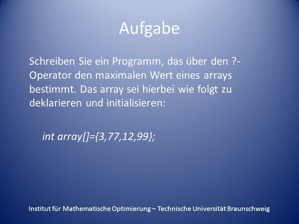 Aufgabe Schreiben Sie ein Programm, das über den - Operator den maximalen Wert eines arrays bestimmt.