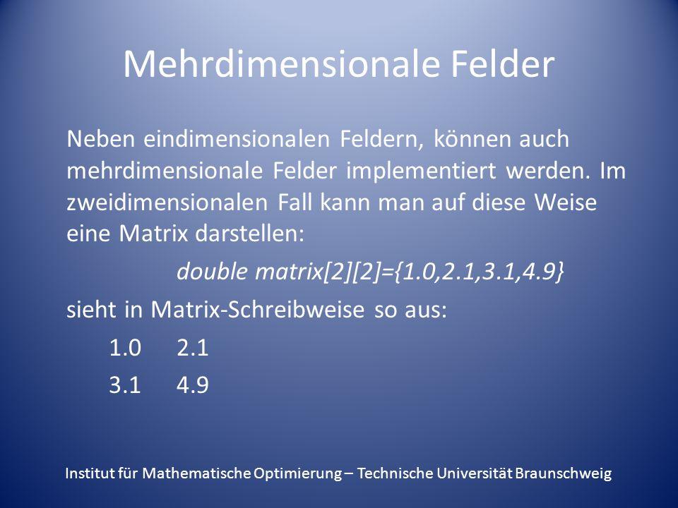 Mehrdimensionale Felder Neben eindimensionalen Feldern, können auch mehrdimensionale Felder implementiert werden.