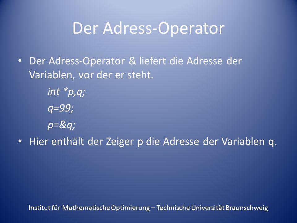 Der Adress-Operator Der Adress-Operator & liefert die Adresse der Variablen, vor der er steht.