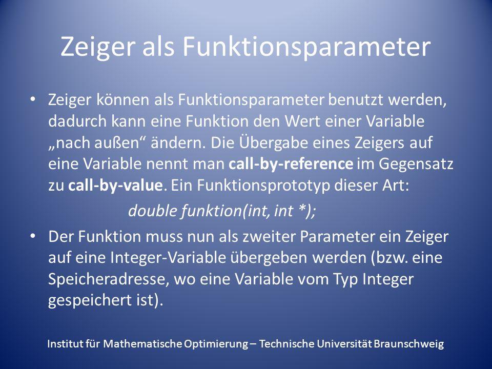 Zeiger als Funktionsparameter Zeiger können als Funktionsparameter benutzt werden, dadurch kann eine Funktion den Wert einer Variable nach außen ändern.