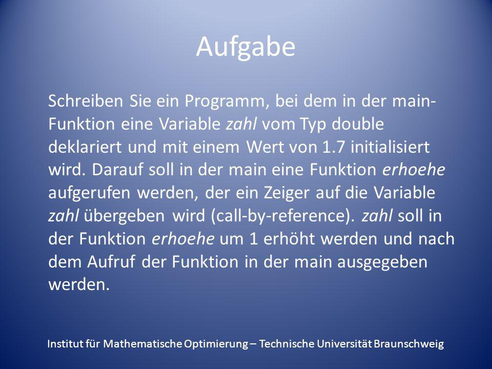 Aufgabe Schreiben Sie ein Programm, bei dem in der main- Funktion eine Variable zahl vom Typ double deklariert und mit einem Wert von 1.7 initialisiert wird.