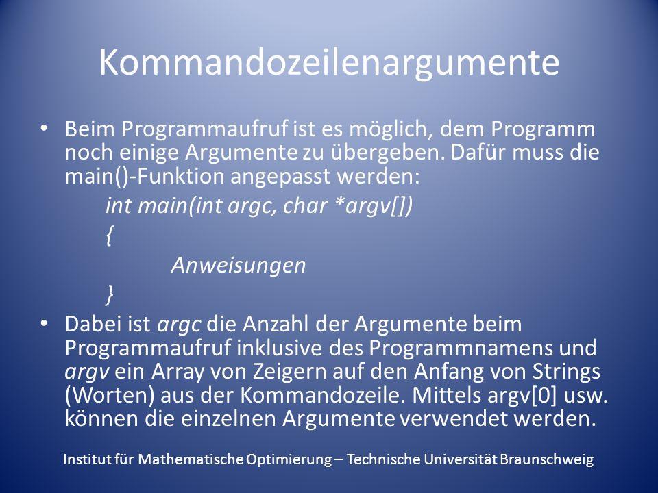 Kommandozeilenargumente Beim Programmaufruf ist es möglich, dem Programm noch einige Argumente zu übergeben.