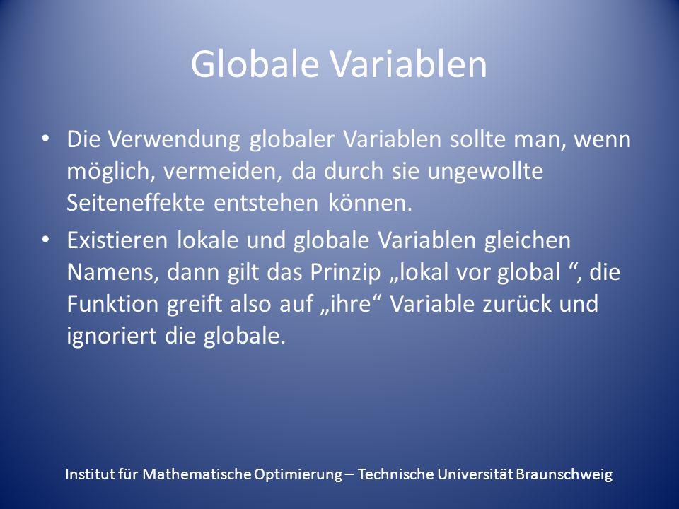 Globale Variablen Die Verwendung globaler Variablen sollte man, wenn möglich, vermeiden, da durch sie ungewollte Seiteneffekte entstehen können.