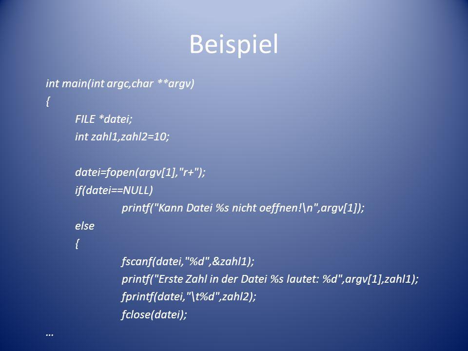 Beispiel int main(int argc,char **argv) { FILE *datei; int zahl1,zahl2=10; datei=fopen(argv[1], r+ ); if(datei==NULL) printf( Kann Datei %s nicht oeffnen!\n ,argv[1]); else { fscanf(datei, %d ,&zahl1); printf( Erste Zahl in der Datei %s lautet: %d ,argv[1],zahl1); fprintf(datei, \t%d ,zahl2); fclose(datei); …