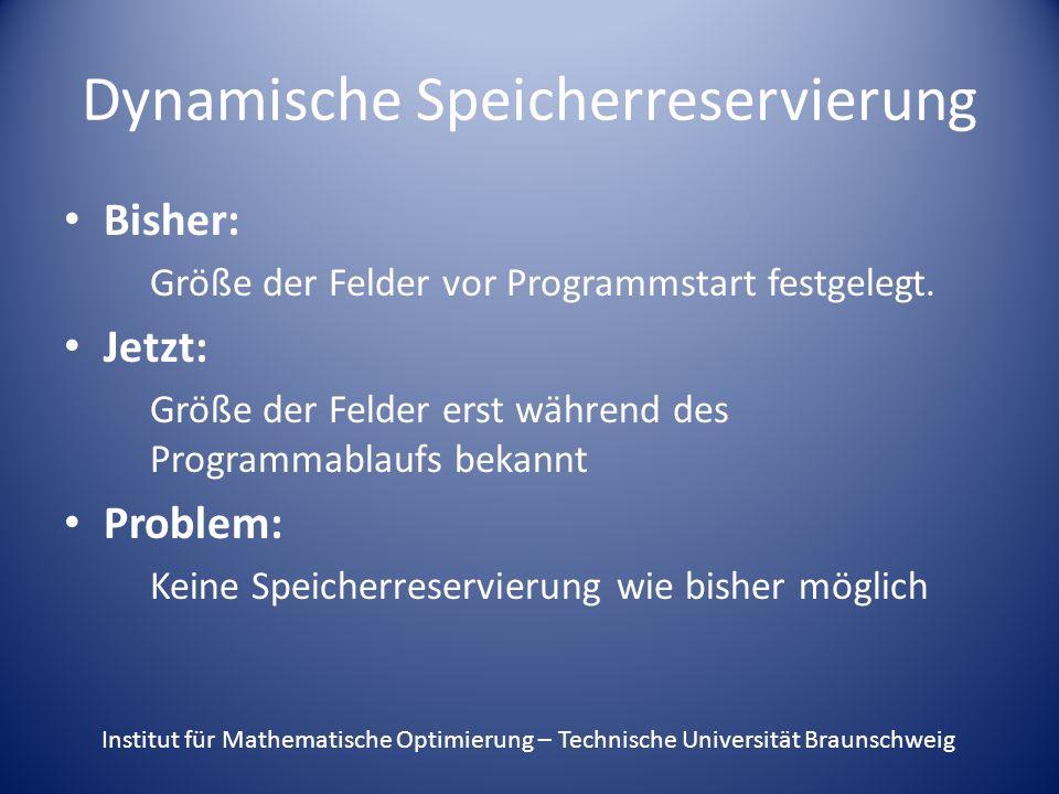Dynamische Speicherreservierung Bisher: Größe der Felder vor Programmstart festgelegt.
