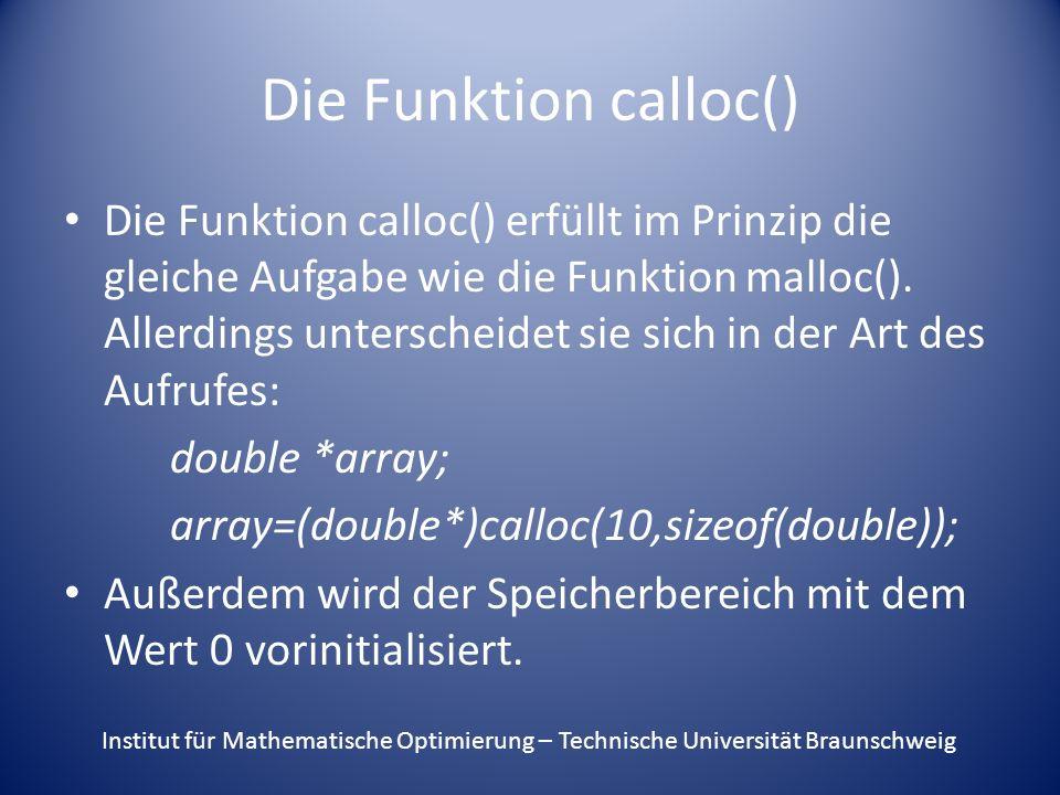 Die Funktion calloc() Die Funktion calloc() erfüllt im Prinzip die gleiche Aufgabe wie die Funktion malloc().