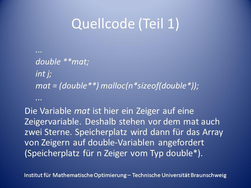 Quellcode (Teil 1)... double **mat; int j; mat = (double**) malloc(n*sizeof(double*));... Die Variable mat ist hier ein Zeiger auf eine Zeigervariable