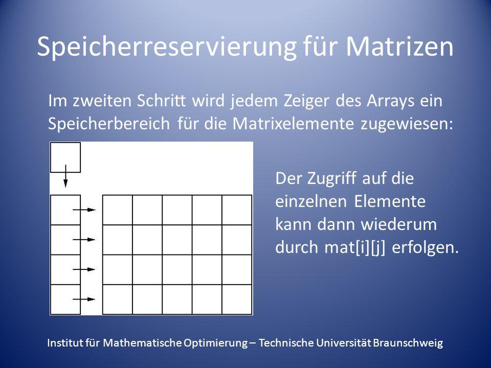 Speicherreservierung für Matrizen Im zweiten Schritt wird jedem Zeiger des Arrays ein Speicherbereich für die Matrixelemente zugewiesen: Der Zugriff auf die einzelnen Elemente kann dann wiederum durch mat[i][j] erfolgen.