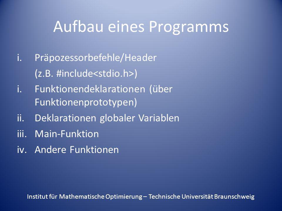 Aufbau eines Programms i.Präpozessorbefehle/Header (z.B. #include ) i.Funktionendeklarationen (über Funktionenprototypen) ii.Deklarationen globaler Va