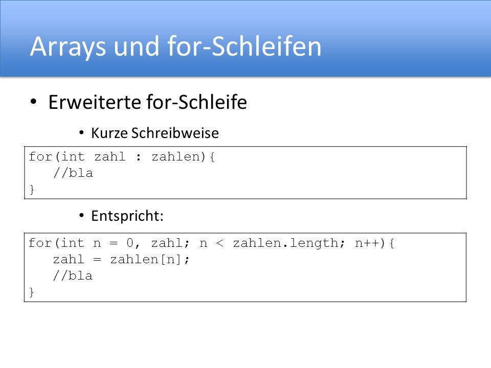 Arrays und for-Schleifen Erweiterte for-Schleife Kurze Schreibweise Entspricht: for(int zahl : zahlen){ //bla } for(int n = 0, zahl; n < zahlen.length