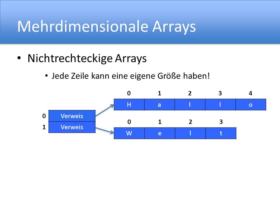 Mehrdimensionale Arrays Nichtrechteckige Arrays Jede Zeile kann eine eigene Größe haben! 01234 Hallo 0123 Welt 0Verweis 1