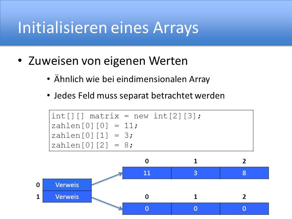 Initialisieren eines Arrays Zuweisen von eigenen Werten Ähnlich wie bei eindimensionalen Array Jedes Feld muss separat betrachtet werden int[][] matri