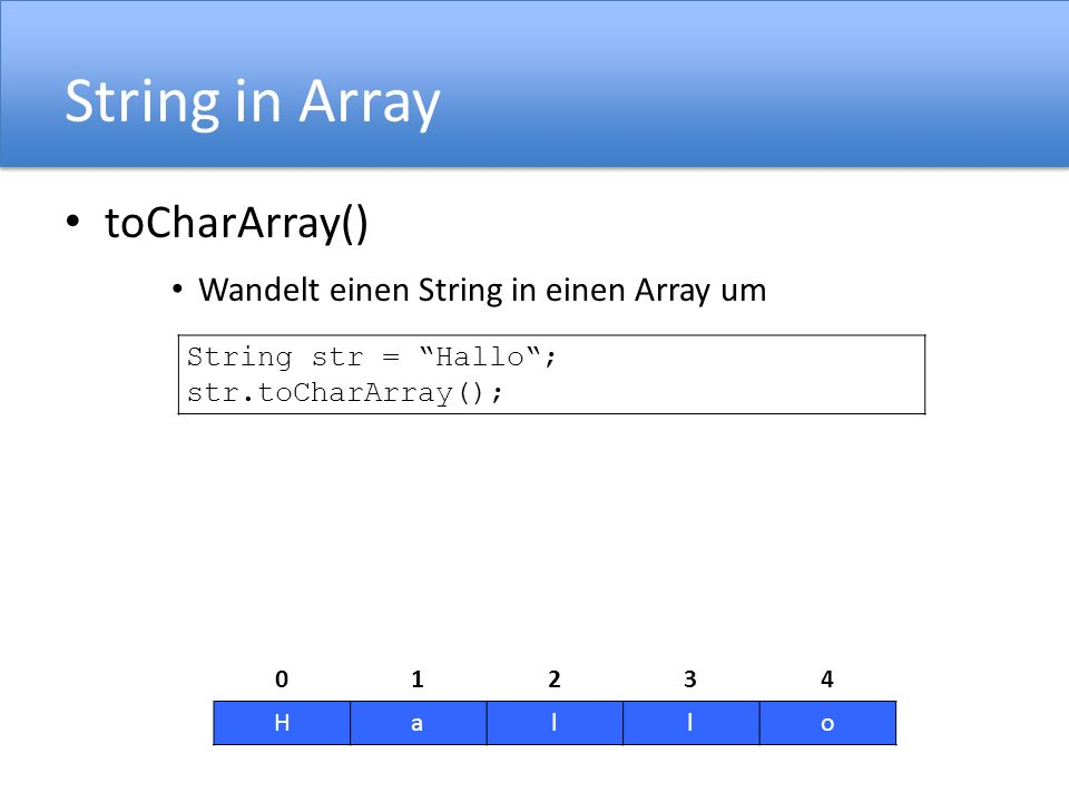 String in Array toCharArray() Wandelt einen String in einen Array um String str = Hallo; str.toCharArray(); 01234 Hallo