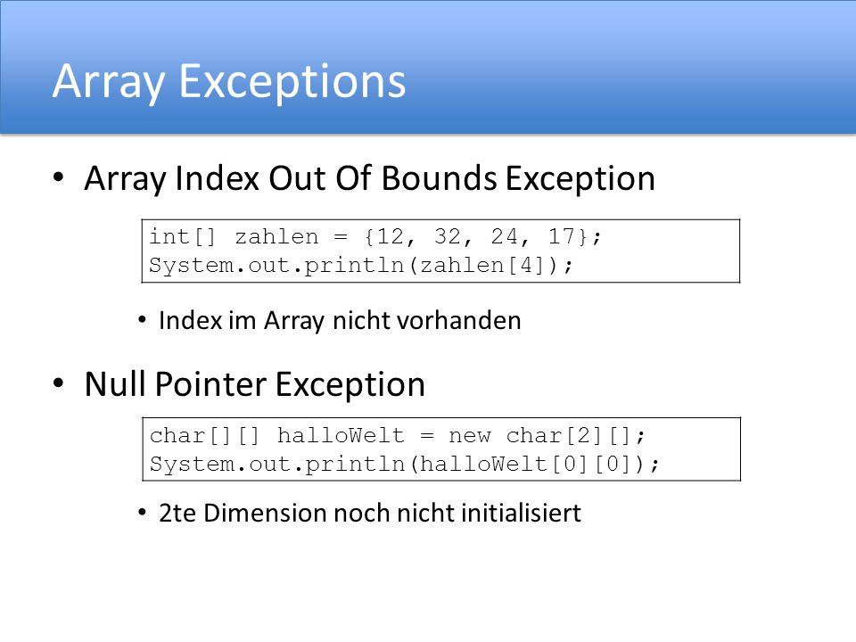 Array Exceptions Array Index Out Of Bounds Exception Index im Array nicht vorhanden Null Pointer Exception 2te Dimension noch nicht initialisiert int[