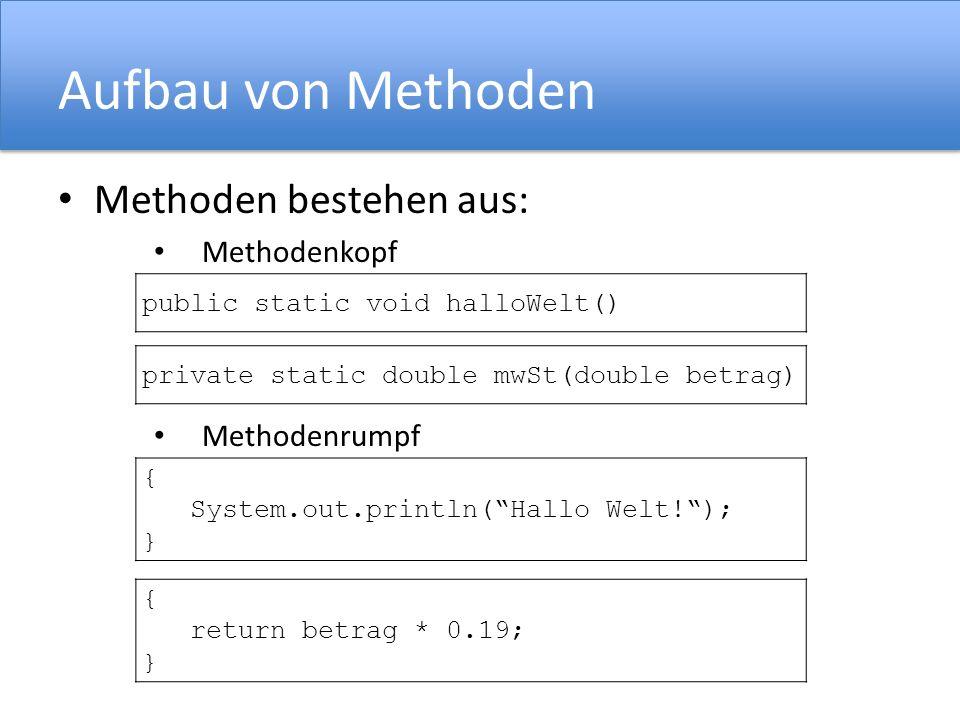 Aufbau von Methoden Methoden bestehen aus: Methodenkopf Methodenrumpf { System.out.println(Hallo Welt!); } public static void halloWelt() private stat