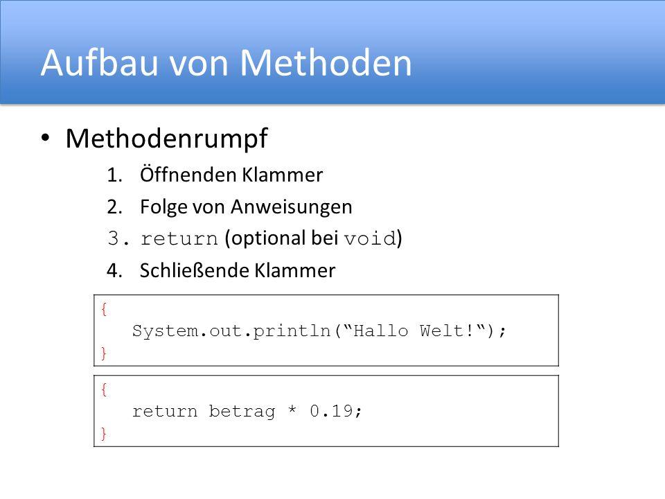 Aufbau von Methoden Methodenrumpf 1.Öffnenden Klammer 2.Folge von Anweisungen 3.return (optional bei void ) 4.Schließende Klammer { return betrag * 0.