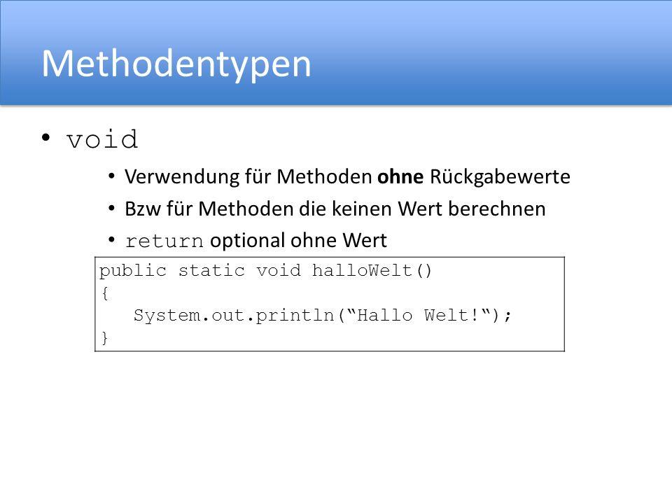 Methodentypen void Verwendung für Methoden ohne Rückgabewerte Bzw für Methoden die keinen Wert berechnen return optional ohne Wert public static void