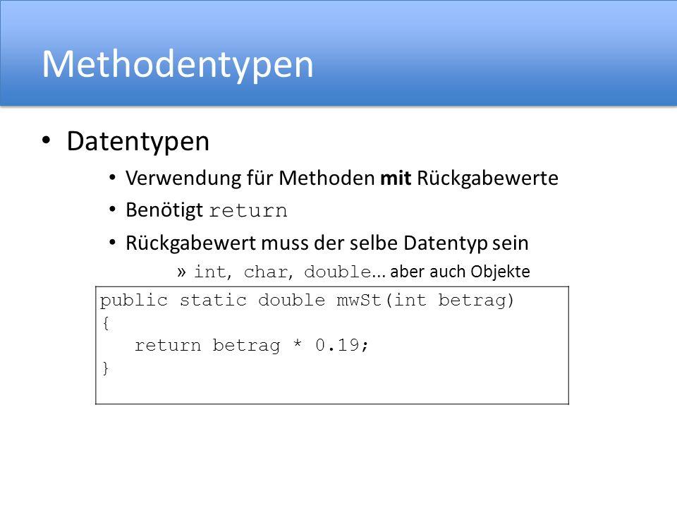 Methodentypen Datentypen Verwendung für Methoden mit Rückgabewerte Benötigt return Rückgabewert muss der selbe Datentyp sein » int, char, double... ab