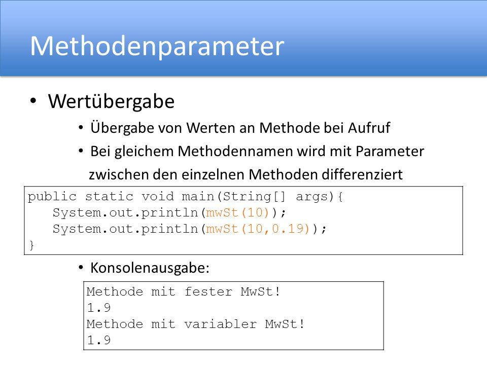 Methodenparameter Wertübergabe Übergabe von Werten an Methode bei Aufruf Bei gleichem Methodennamen wird mit Parameter zwischen den einzelnen Methoden