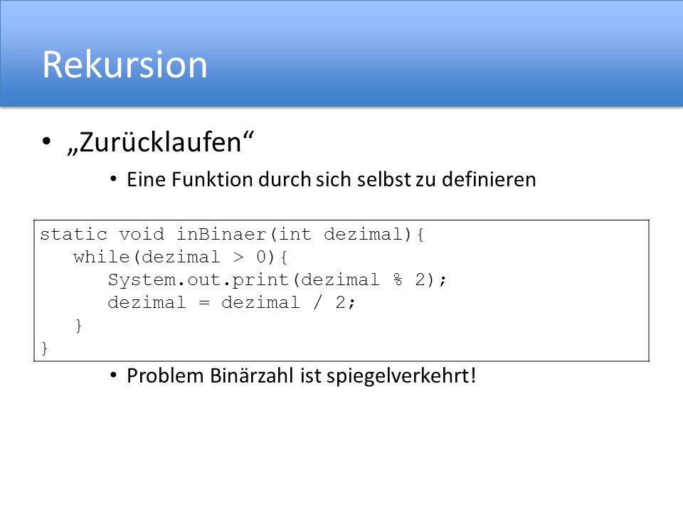 Rekursion Zurücklaufen Eine Funktion durch sich selbst zu definieren Problem Binärzahl ist spiegelverkehrt! static void inBinaer(int dezimal){ while(d