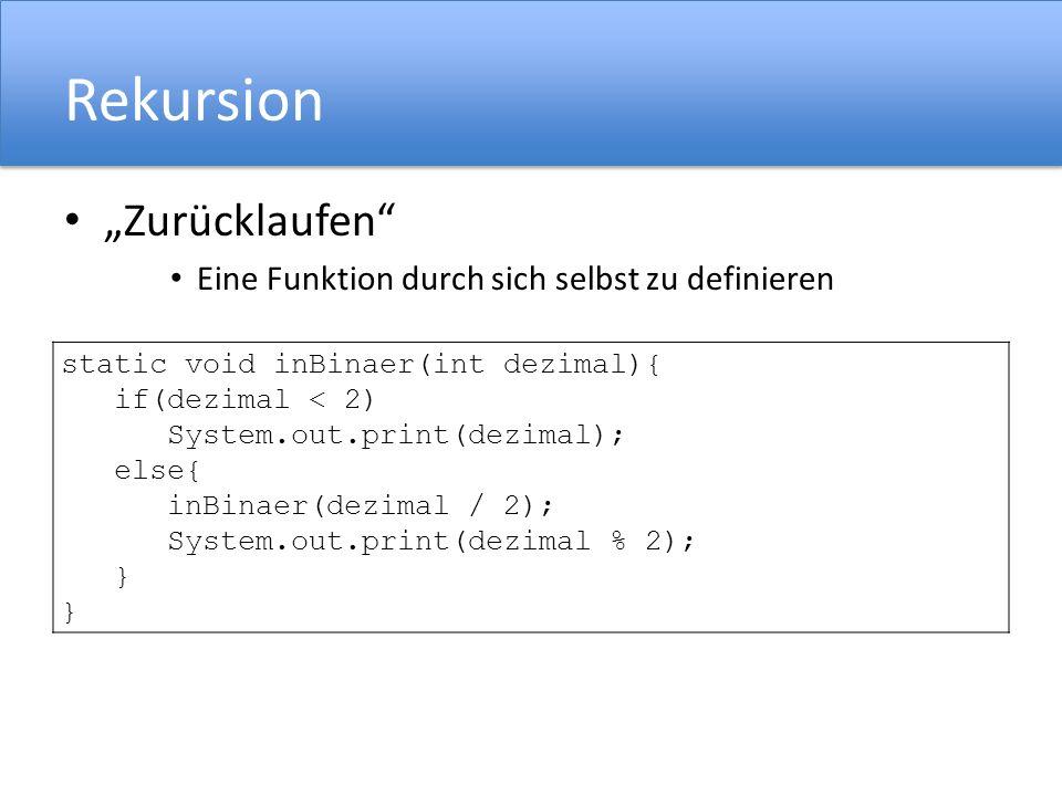 Rekursion Zurücklaufen Eine Funktion durch sich selbst zu definieren Problem Binärzahl ist spiegelverkehrt! static void inBinaer(int dezimal){ if(dezi
