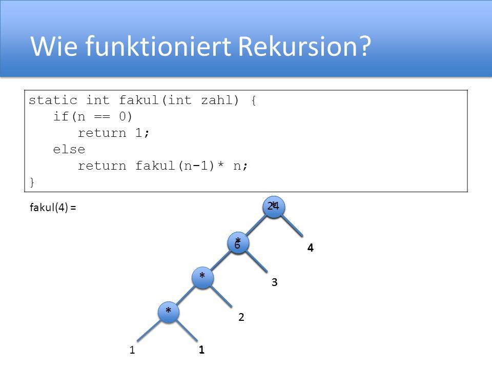 * * 4 * * 3 2 * * 4 * * 2 3 * * 1 * * 4 * * 2 3 * * * * 1 Rekursion static int fakul(int zahl) { if(n == 0) return 1; else return fakul(n-1)* n; } fak