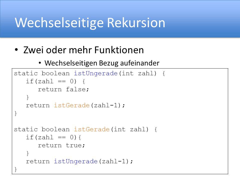 Wechselseitige Rekursion Zwei oder mehr Funktionen Wechselseitigen Bezug aufeinander Problem Binärzahl ist spiegelverkehrt! static boolean istUngerade