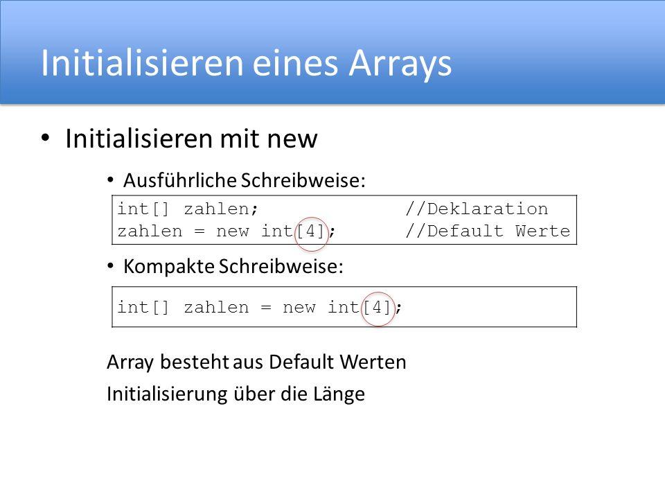Initialisieren eines Arrays Initialisieren mit new Ausführliche Schreibweise: Kompakte Schreibweise: Array besteht aus Default Werten Initialisierung