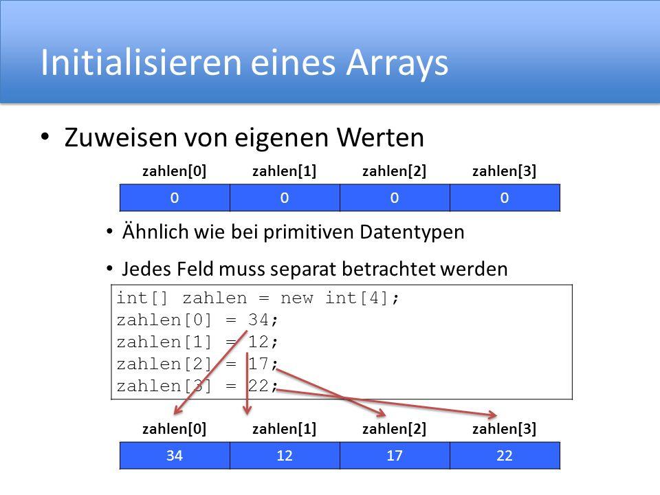 Initialisieren eines Arrays Zuweisen von eigenen Werten Ähnlich wie bei primitiven Datentypen Jedes Feld muss separat betrachtet werden zahlen[0]zahle