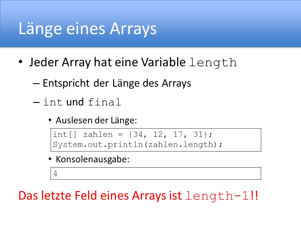 Initialisieren eines Arrays Initialisieren mit new Rechteckige Arrays: Nichtrechteckige Arrays int[][] matrix = new int[2][3] char[][] halloWelt = new char[2][]; halloWelt[0] = new char[5]; halloWelt[1] = new char[6]