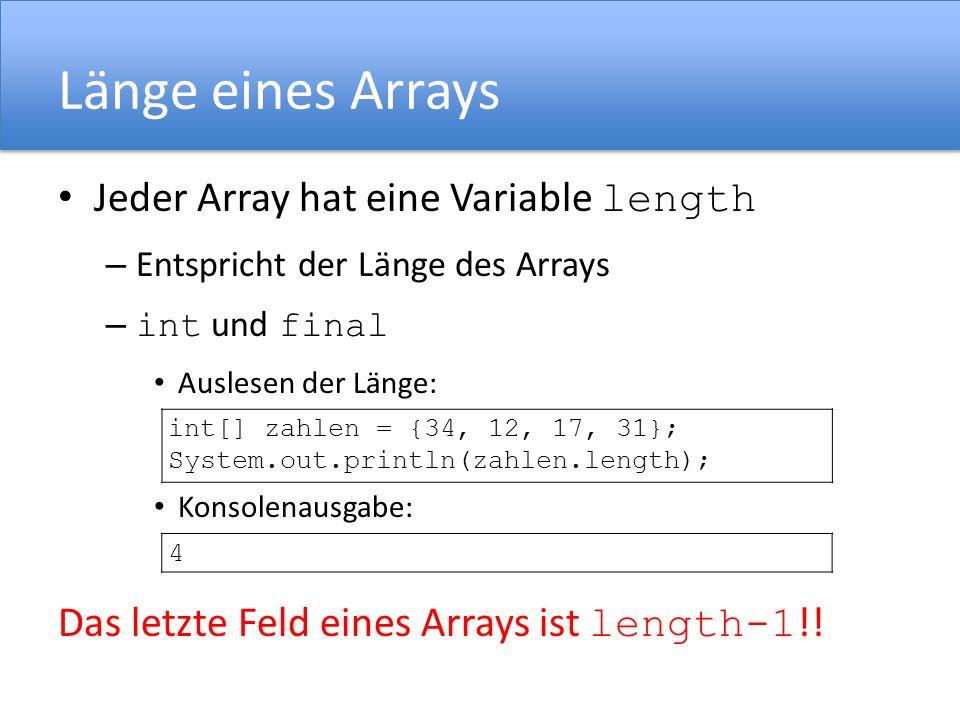 Länge eines Arrays Jeder Array hat eine Variable length – Entspricht der Länge des Arrays – int und final Auslesen der Länge: Konsolenausgabe: Das let