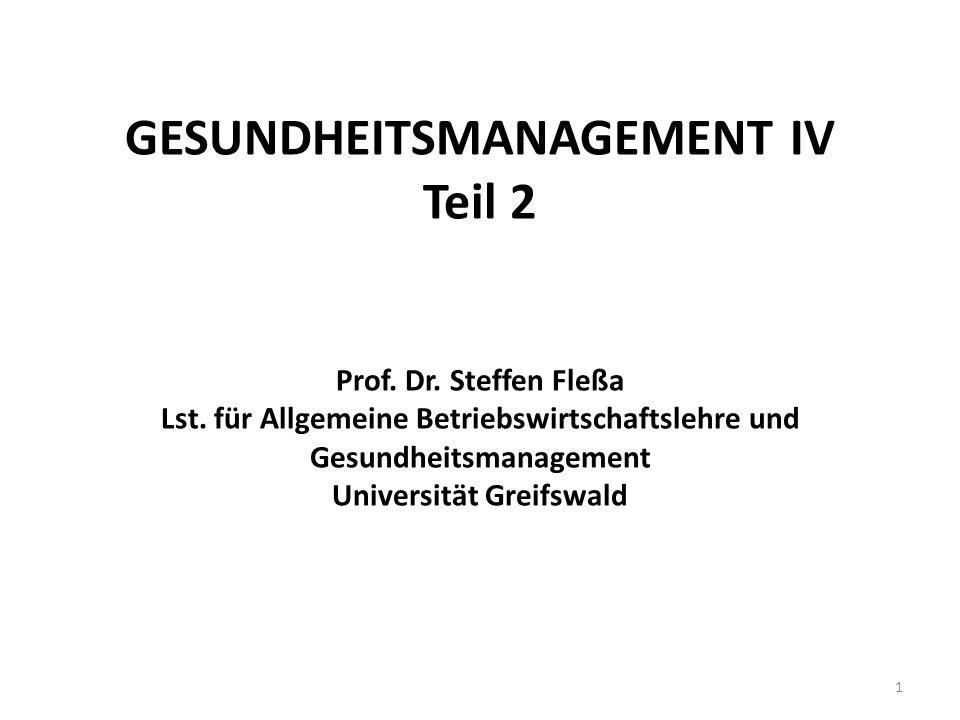 GESUNDHEITSMANAGEMENT IV Teil 2 Prof. Dr. Steffen Fleßa Lst. für Allgemeine Betriebswirtschaftslehre und Gesundheitsmanagement Universität Greifswald