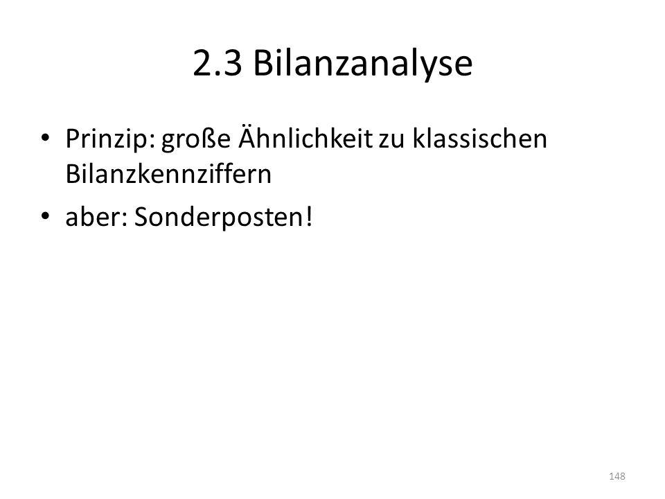 2.3 Bilanzanalyse Prinzip: große Ähnlichkeit zu klassischen Bilanzkennziffern aber: Sonderposten! 148