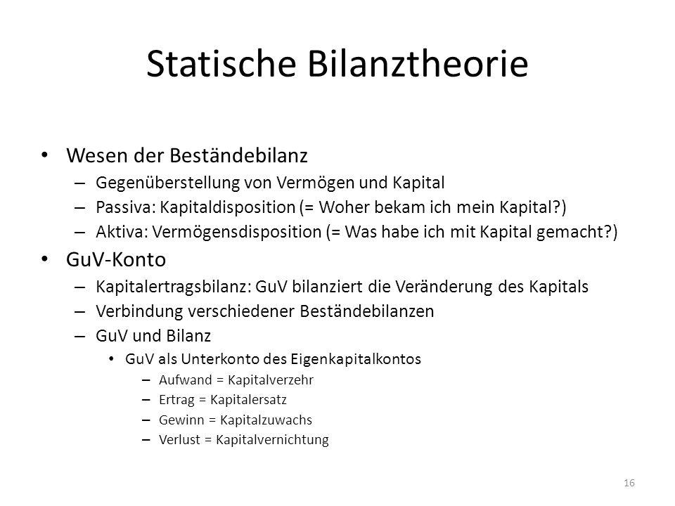 Statische Bilanztheorie Wesen der Beständebilanz – Gegenüberstellung von Vermögen und Kapital – Passiva: Kapitaldisposition (= Woher bekam ich mein Ka