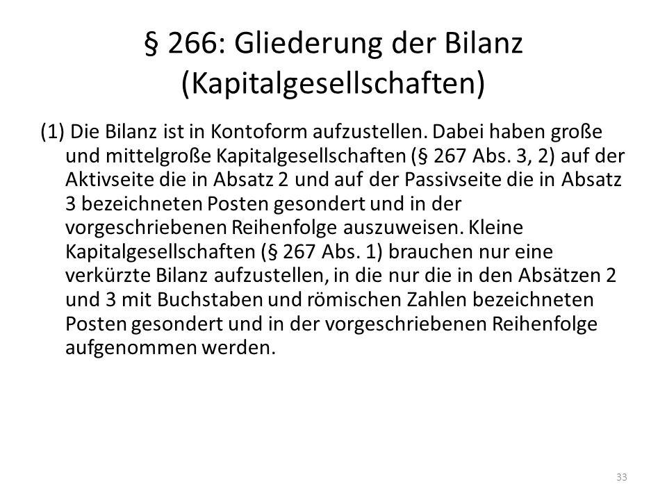 § 266: Gliederung der Bilanz (Kapitalgesellschaften) (1) Die Bilanz ist in Kontoform aufzustellen. Dabei haben große und mittelgroße Kapitalgesellscha