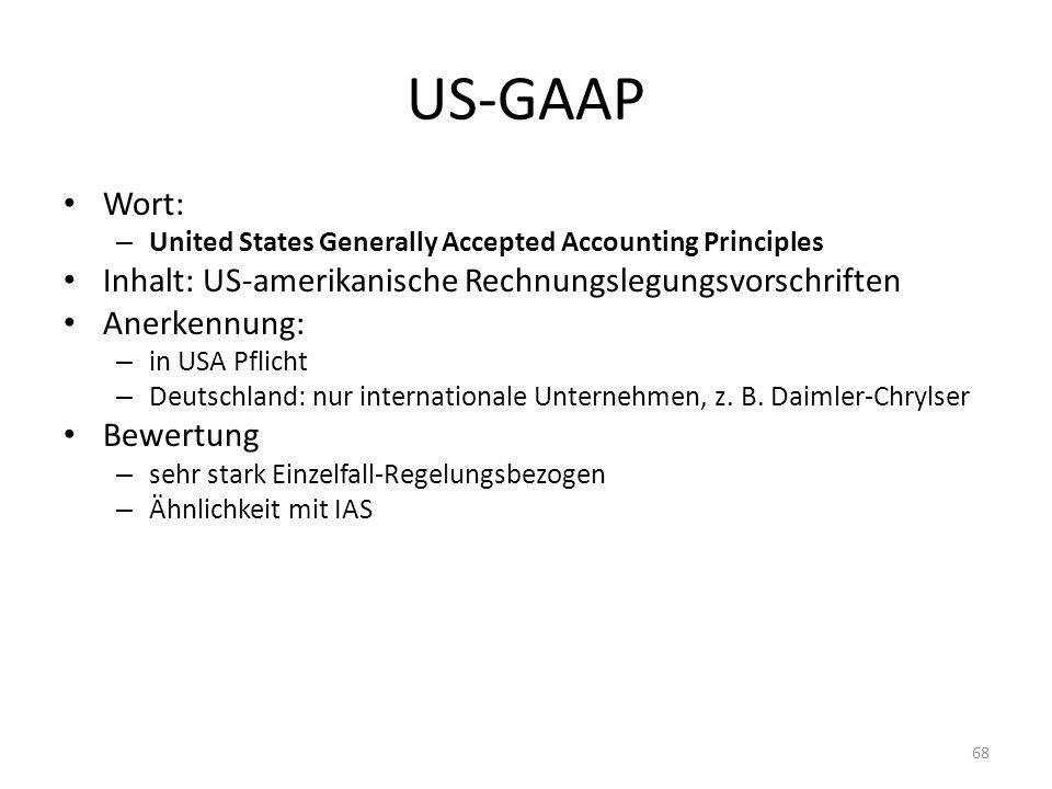 US-GAAP Wort: – United States Generally Accepted Accounting Principles Inhalt: US-amerikanische Rechnungslegungsvorschriften Anerkennung: – in USA Pfl