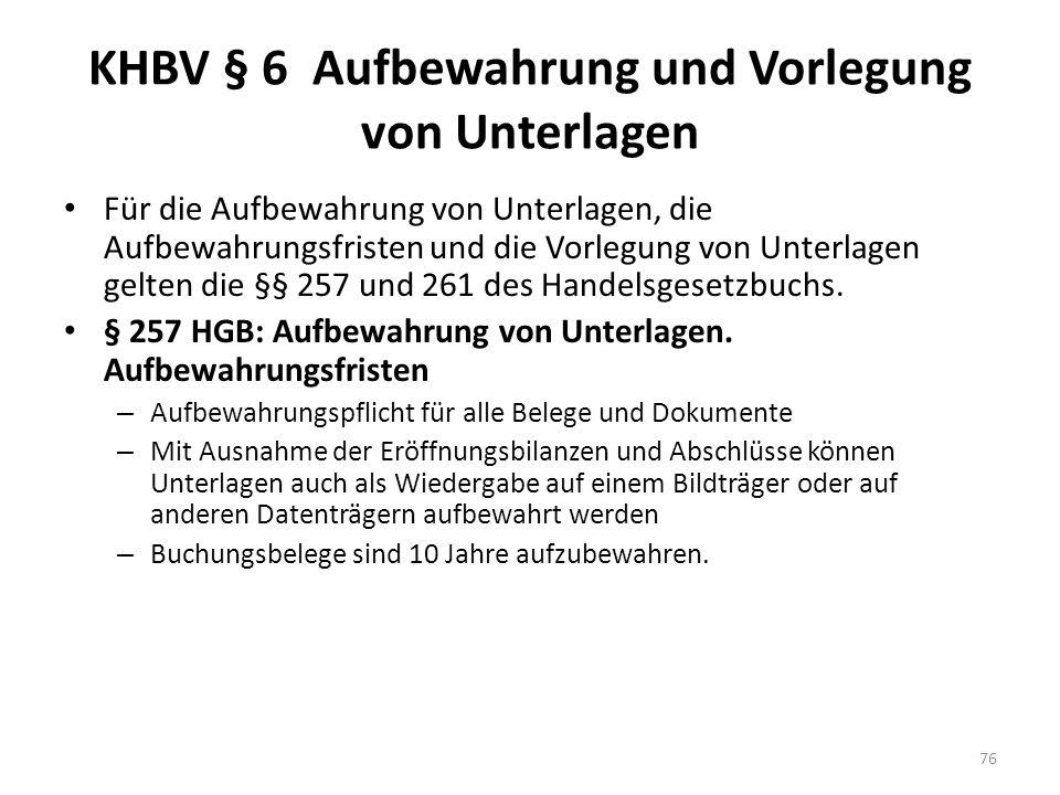 KHBV § 6 Aufbewahrung und Vorlegung von Unterlagen Für die Aufbewahrung von Unterlagen, die Aufbewahrungsfristen und die Vorlegung von Unterlagen gelt